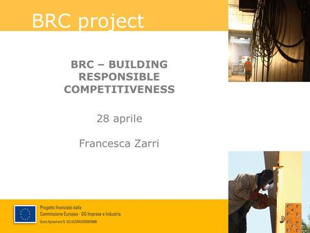 BRC project BRC – BUILDING RESPONSIBLE COMPETITIVENESS 28 aprile Francesca Zarri 1.