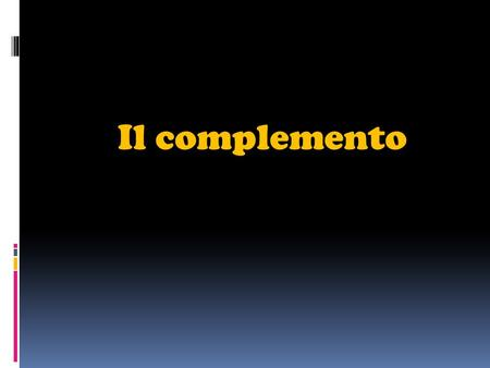 Il complemento.