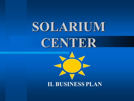 SOLARIUM CENTER IL BUSINESS PLAN.