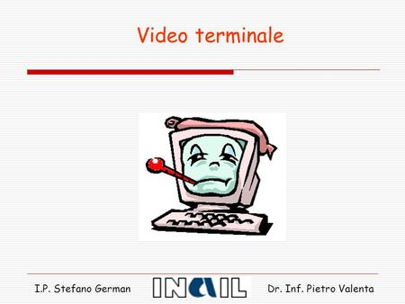 Video terminale I.P. Stefano German Dr. Inf. Pietro Valenta.