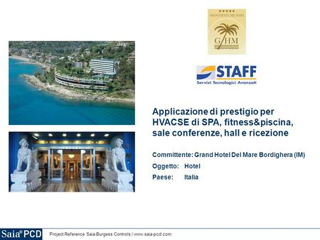 Project Reference Saia-Burgess Controls | www.saia-pcd.com Applicazione di prestigio per HVACSE di SPA, fitness&piscina, sale conferenze, hall e ricezione.