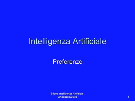 Slides Intelligenza Artificiale, Vincenzo Cutello 1 Intelligenza Artificiale Preferenze.