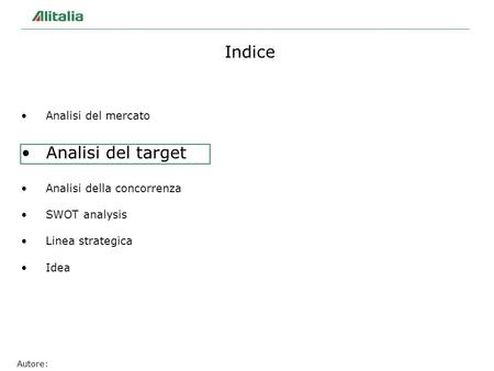 Autore: Indice Analisi del mercato Analisi del target Analisi della concorrenza SWOT analysis Linea strategica Idea.