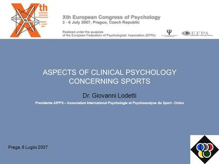 ASPECTS OF CLINICAL PSYCHOLOGY CONCERNING SPORTS Dr. Giovanni Lodetti Presidente AIPPS – Association International Psychologie et Psychoanalyse du Sport.