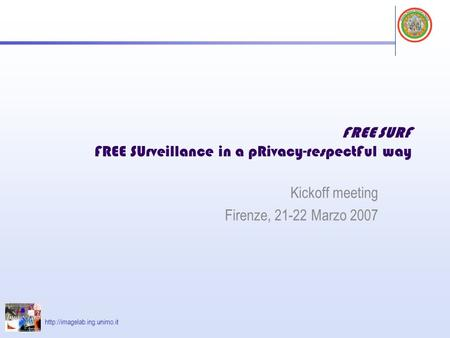 FREE SURF FREE SUrveillance in a pRivacy-respectFul way Kickoff meeting Firenze, 21-22 Marzo 2007.