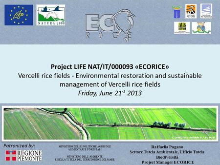 Project LIFE NAT/IT/000093 «ECORICE» Vercelli rice fields - Environmental restoration and sustainable management of Vercelli rice fields Friday, June 21st.