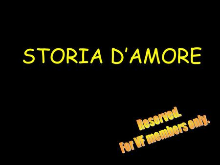 STORIA D'AMORE Reserved. For VF members only..
