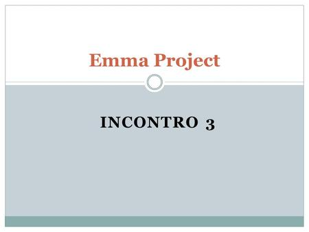INCONTRO 3 Emma Project. What do we do today? (Cosa facciamo oggi?) 1. We review some topics of Unit 2.1 e 2.2 (ripassiamo); 2. We do some exercises (facciamo.
