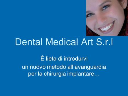 Dental Medical Art S.r.l È lieta di introdurvi un nuovo metodo allavanguardia per la chirurgia implantare…