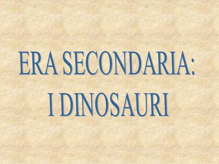 ERA SECONDARIA: I DINOSAURI.