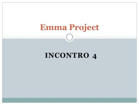 INCONTRO 4 Emma Project. What do we do today? (Cosa facciamo oggi?) 1. We review some topics of Unit 2.3 e 2.4 (ripassiamo); 2. We do some exercises (facciamo.