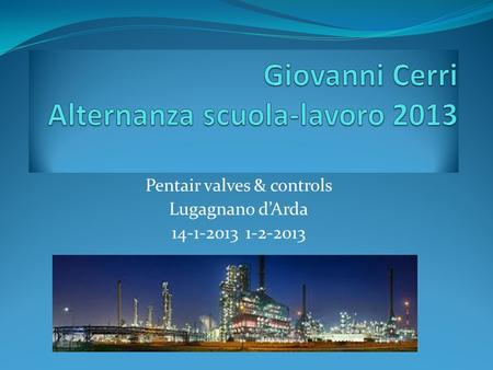 Pentair valves & controls Lugagnano dArda 14-1-2013 1-2-2013.