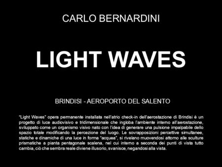 LIGHT WAVES CARLO BERNARDINI BRINDISI - AEROPORTO DEL SALENTO Light Waves opera permanente installata nellatrio check-in dellaerostazione di Brindisi è