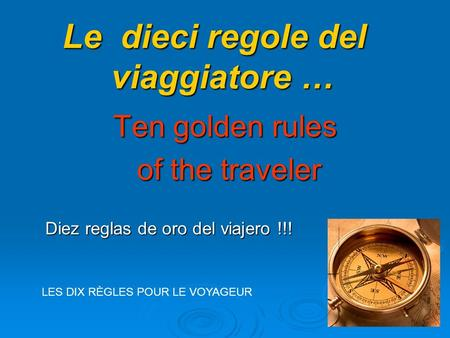 Diez reglas de oro del viajero !!! Ten golden rules of the traveler of the traveler Le dieci regole del viaggiatore … LES DIX RÈGLES POUR LE VOYAGEUR.