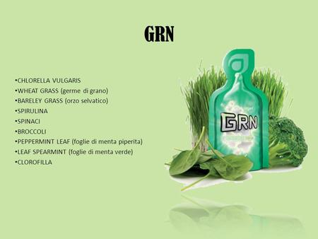 GRN CHLORELLA VULGARIS WHEAT GRASS (germe di grano) BARELEY GRASS (orzo selvatico) SPIRULINA SPINACI BROCCOLI PEPPERMINT LEAF (foglie di menta piperita)