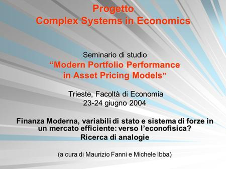 Progetto Complex Systems in Economics Seminario di studio Modern Portfolio Performance in Asset Pricing Models in Asset Pricing Models Trieste, Facoltà