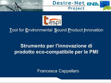 Strumento per l'innovazione di prodotto eco-compatibile per le PMI Tool for Environmental Sound Product Innovation Francesca Cappellaro.
