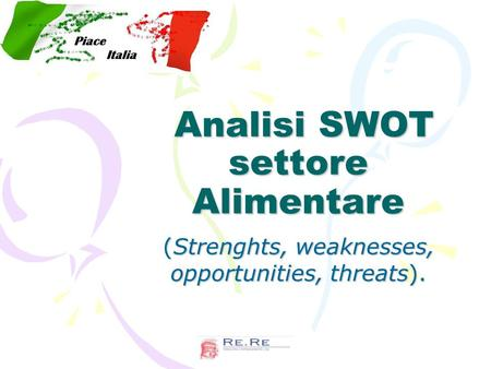 Analisi SWOT settore Alimentare Analisi SWOT settore Alimentare (Strenghts, weaknesses, opportunities, threats).