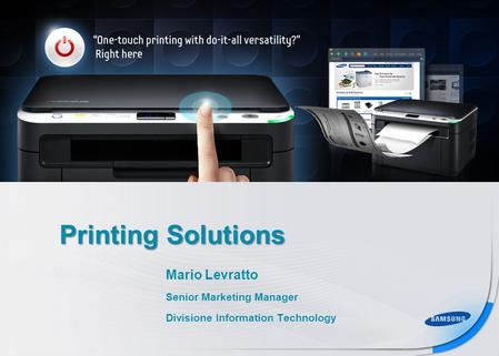 Samsung confidential 1/20 Printing Solutions Mario Levratto Senior Marketing Manager Divisione Information Technology.