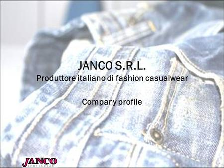 JANCO S.R.L. Produttore italiano di fashion casualwear Company profile.