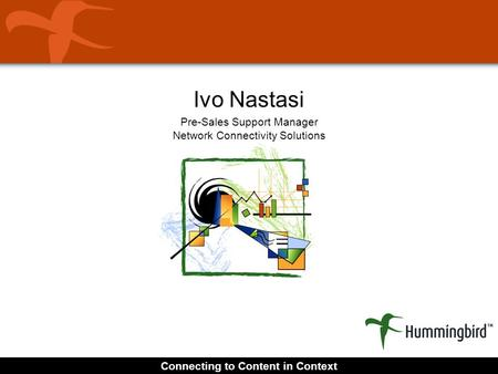 Connecting to Content in Context Ivo Nastasi Pre-Sales Support Manager Network Connectivity Solutions.