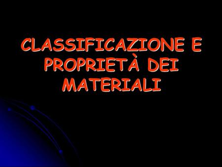 CLASSIFICAZIONE E PROPRIETÀ DEI MATERIALI