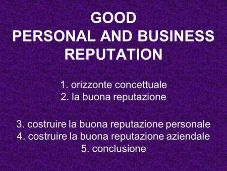 GOOD PERSONAL AND BUSINESS REPUTATION 1. orizzonte concettuale 2