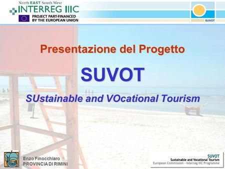 Enzo Finocchiaro PROVINCIA DI RIMINI Presentazione del Progetto SUVOT SUstainable and VOcational Tourism.