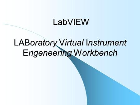 LabVIEW LABoratory Virtual Instrument Engeneering Workbench LabVIEW LABoratory Virtual Instrument Engeneering Workbench.