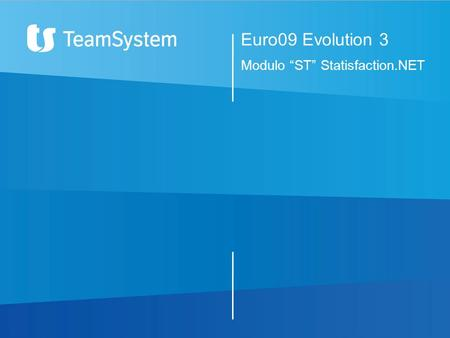 Euro09 Evolution 3 Modulo ST Statisfaction.NET. Statisfaction.NET Cosa è STATISFACTION.NET è uno strumento di Data-Ware-in-House, scritto in VB.NET, indirizzato.