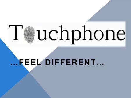 …FEEL DIFFERENT…. WHAT? THE PRODUCT LO SMARTPHONE UNIVERSALE Tecnologia di ultima generazione per vibrazione, suoni e led Controllo vocale completo Design.