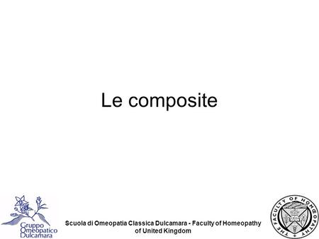 Scuola di Omeopatia Classica Dulcamara - Faculty of Homeopathy of United Kingdom Le composite.