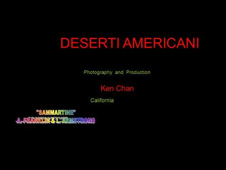Photography and Production Ken Chan California DESERTI AMERICANI.