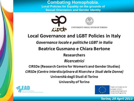 Combating Homophobia. Local Policies for Equality on the grounds of Sexual Orientation and Gender Identity Torino, 29 April 2011 Local Governance and LGBT.