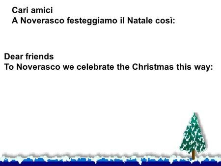 Cari amici A Noverasco festeggiamo il Natale così: Dear friends To Noverasco we celebrate the Christmas this way: