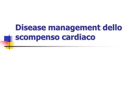 Disease management dello scompenso cardiaco Incidenza Sharpe N, Daughty R. Lancet 1998; 352 (suppl I): 19-28, modificato.