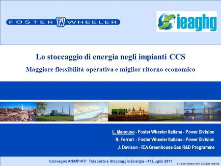 Convegno ANIMP/ATI Trasporto e Stoccaggio Energia –11 Luglio 2011 © Foster Wheeler 2011. All rights reserved. L. Mancuso - Foster Wheeler Italiana - Power.