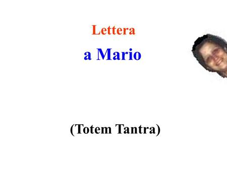 Lettera a Mario (Totem Tantra).