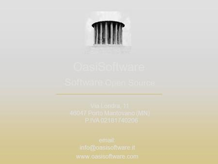 Software Open Source OasiSoftware Via Londra, 11 46047 Porto Mantovano (MN) P.IVA 02181740206