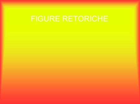 FIGURE RETORICHE.