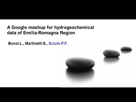 A Google mashup for hydrogeochemical data of Emilia-Romagna Region Bonzi L., Martinelli G., Sciuto P.F.