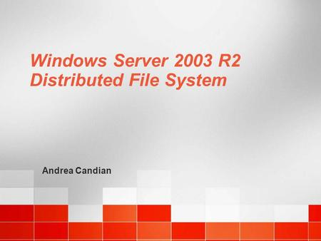 Windows Server 2003 R2 Distributed File System Andrea Candian.