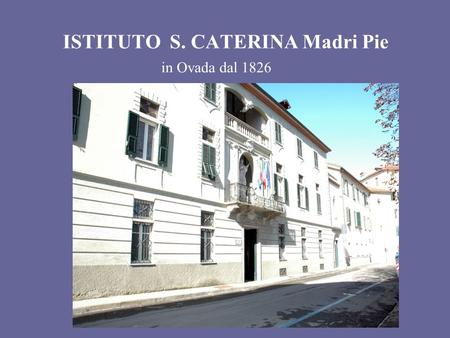 ISTITUTO S. CATERINA Madri Pie in Ovada dal 1826.