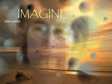 IMAGINE John Lennon Imagine there's no heaven It's easy if you try, Immagina che non ci sia il paradiso, È facile se ci provi,