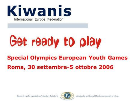Special Olympics European Youth Games Roma, 30 settembre-5 ottobre 2006 International Europe Federation.