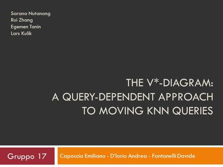 THE V*-DIAGRAM: A QUERY-DEPENDENT APPROACH TO MOVING KNN QUERIES Capoccia Emiliano - DIorio Andrea - Fontanelli Davide Sarana Nutanong Rui Zhang Egemen.