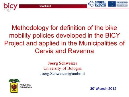 Www.bicy.it 30 ° March 2012 Methodology for definition of the bike mobility policies developed in the BICY Project and applied in the Municipalities of.