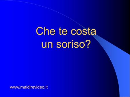 Che te costa un soriso? www.maidirevideo.it.