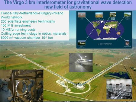 The Virgo 3 km interferometer for gravitational wave detection new field of astronomy n Prime ricerche u Brillet (ottica) u Giazotto (sospensioni) n Collaboratzione.
