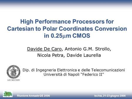 Ischia, 21-23 giugno 2006Riunione Annuale GE 2006 High Performance Processors for Cartesian to Polar Coordinates Conversion in 0.25 m CMOS Dip. di Ingegneria.